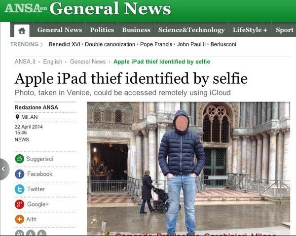 """Một người đàn ông ở Milan (Ý) đánh cắp một chiếc iPad sau đó chụp ảnh """"tự sướng"""" bằng chiếc máy tính bảng này. Hình ảnh selfie sau đó đã tự động được cập nhật lên tài khoản iCloud chủ nhân của chiếc iPad, giúp anh này biết được chân dung của kẻ trộm và báo cảnh sát. Cuối cùng tên trộm cũng đã bị cảnh sát bắt giữ."""
