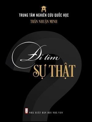 Bìa cuốn sách Đi tìm sự thật của tác giả Trần Nhuận Minh. Ảnh: KMS.