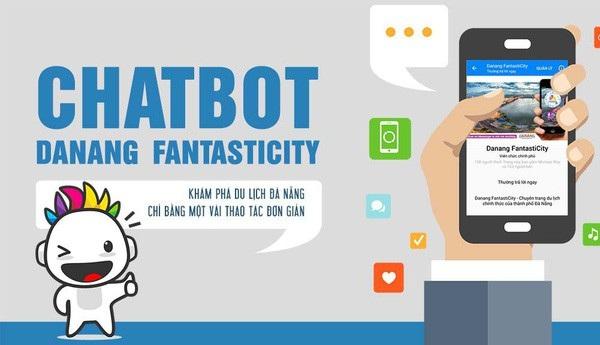 Ứng dụng Chatbot Danang Fanstaticity được ngành du lịch Đà Nẵng đưa vào hoạt động từ tháng 4/2018 thu hút hàng chục nghìn lượt người sử dụng