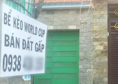 Thông tin rao bán nhà đất do thua độ xuất hiện nhan nhản trong mùa World Cup.