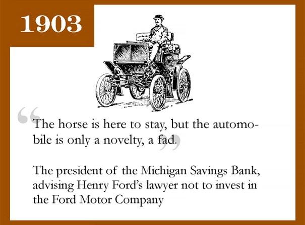 Lũ ngựa thì có thể ở lại, nhưng xe tự động lái thì thật là khác thường, người đứng đầu ngân hàng Michigan Saving Bank từng tuyên bố nhằm ngăn cản Henry Ford không đầu tư vào dự án công ty Ford Motor.