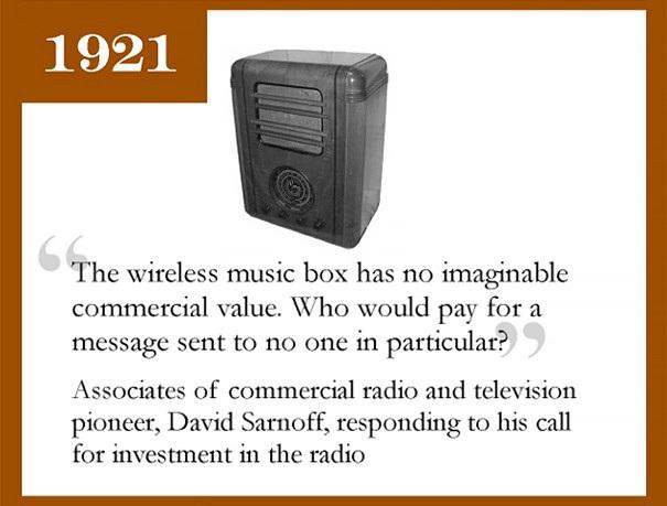 Thiết bị phát nhạc không dây hoàn toàn không có giá trị thương mại. Ai mà lại bỏ tiền cho chúng?. Đây là lời được David Sarnoff đưa ra khi ông được kêu gọi đầu tư vào dự án radio.