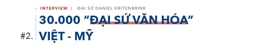 """Đại sứ Daniel Kritenbrink: 30.000 """"đại sứ văn hóa"""" gắn kết quan hệ Việt-Mỹ - 3"""