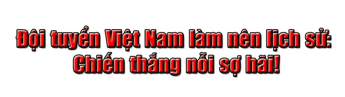 Đội tuyển Việt Nam làm nên lịch sử: Chiến thắng nỗi sợ hãi! - 1