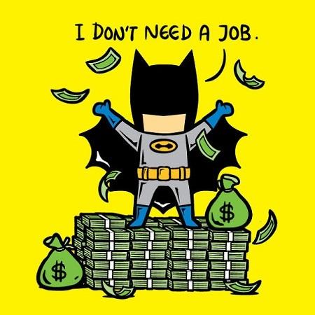 Người Dơi Batman vì vốn là tỉ phú nên đương nhiên không cần phải đi làm kiếm sống.
