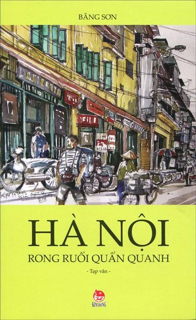 """Hà Nội rong ruổi quẩn quanh"""" của nhà văn Băng Sơn"""