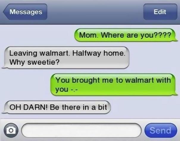 Mẹ, mẹ đang ở đâu?/ Đang rời siêu thị, trên đường về nhà. Sao thế con yêu?/ Mẹ đưa con đi siêu thị cùng mà.../ Ôi trời! Ở đó một lúc nhé....