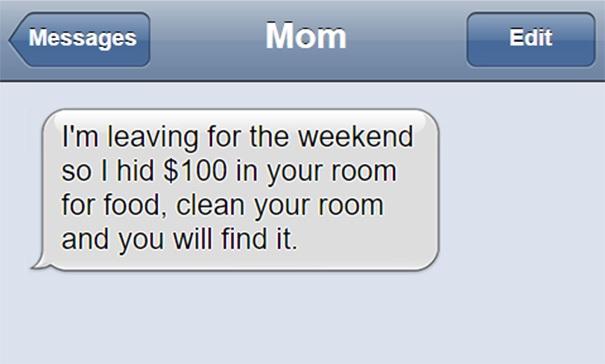 Cuối tuần mẹ không ở nhà và đã giấu 100 đô la trong phòng con để con mua thức ăn, dọn phòng mà tìm nhé!