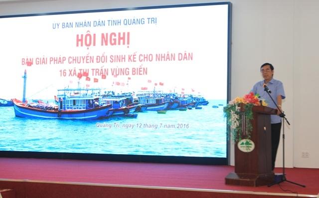 Ông Nguyễn Đức Chính, Chủ tịch UBND tỉnh Quảng Trị yêu cầu các địa phương xem xét để đưa ra các giải pháp phù hợp để đảm bảo cuộc sống lâu dài cho bà con ngư dân