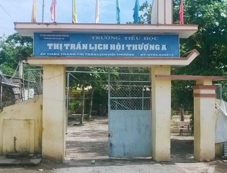 Trường Tiểu học thị trấn Lịch Hội Thượng A (huyện Trần Đề, tỉnh Sóc Trăng), nơi Hiệu trưởng có sai phạm nhưng lại kỷ luật người tố cáo là giáo viên.
