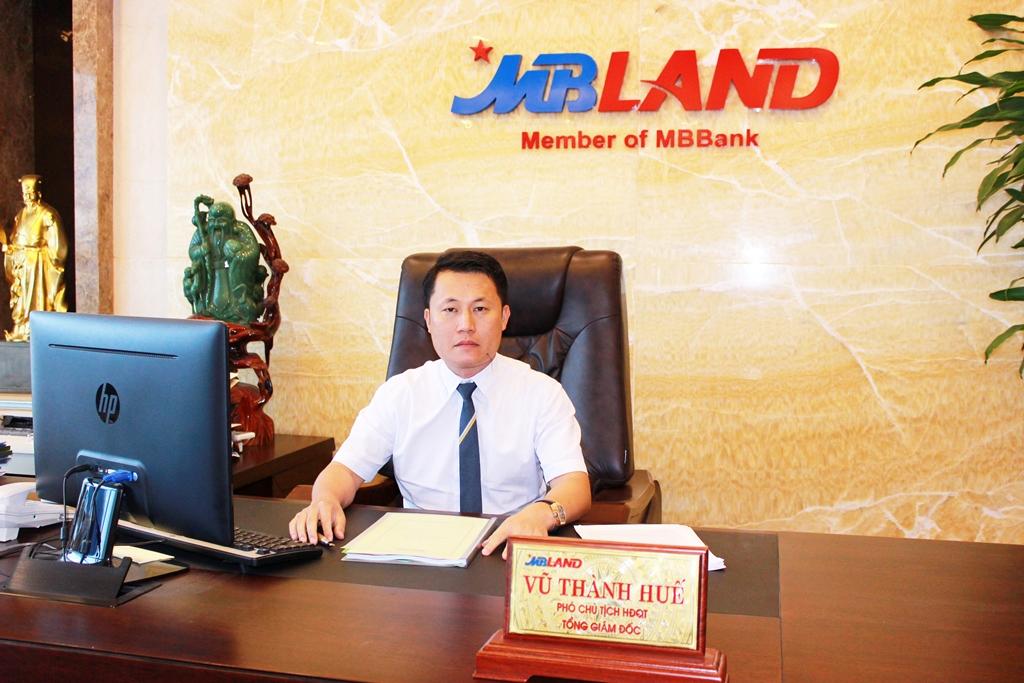 Ông Vũ Thành Huế - Phó CT HĐQT, Tổng giám đốc MBLand