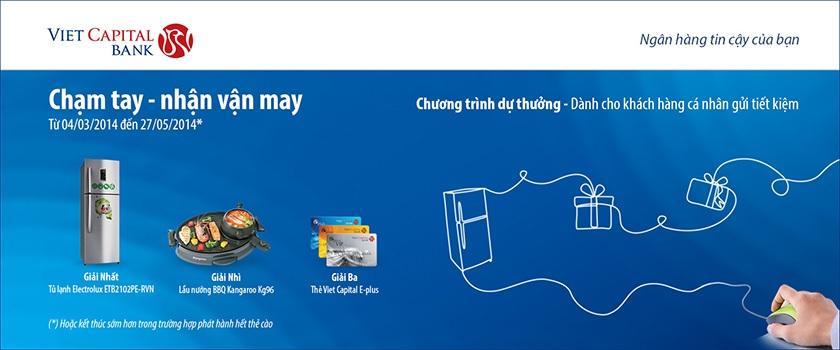 Từ ngày 04/03/2014 đến ngày 27/05/2014, Viet Capital Bank triển khai chương trình dự thưởng
