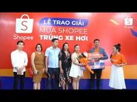 Trao thưởng: Mua Shopee - Trúng xe tiền tỉ