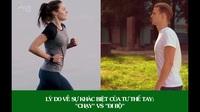 Tại sao chúng ta thẳng tay khi bộ và gập lại khi chạy