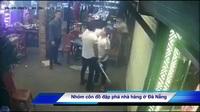 Côn đồ đập phá nhà hàng ở Đà Nẵng