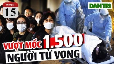 Tin tức mới nhất Virus Corona ngày 15/2: Vượt mốc 1.500 người tử vong, thêm 2.641 ca nhiễm Covid-19