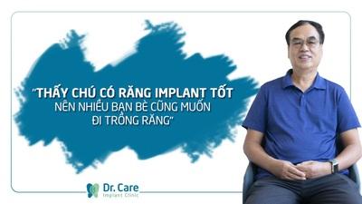 Chú Thọ chia sẻ trải nghiệm trồng răng Implant tại nha khoa Dr. Care