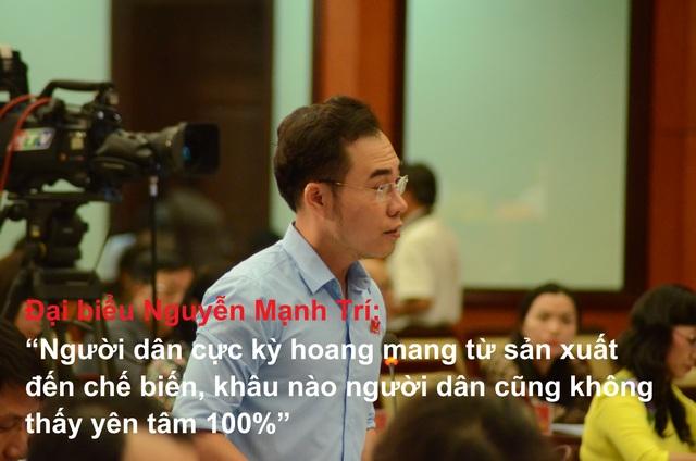 """Đại biểu Nguyễn Mạnh Trí: """"Người dân cực kỳ hoang mang từ sản xuất đến chế biến, khâu nào người dân cũng không thấy yên tâm 100%"""""""