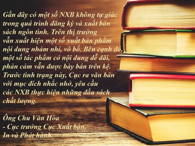 Ngừng xuất bản sách ngôn tình, xuất bản phẩm có nội dung thô tục - Cục Xuất bản, In và Phát hành yêu cầu các nhà xuất bản phải kiên quyết loại bỏ những xuất bản phẩm có nội dung thô tục, phản cảm, không phù hợp với thuần phong mỹ tục Việt Nam.