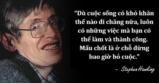 Câu nói truyền cảm hứng nổi tiếng của nhà khoa học khuyết tật Stephen Hawking.