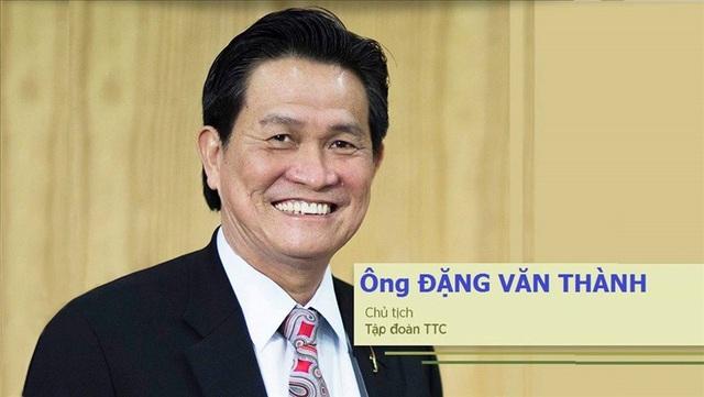 Ông Đặng Văn Thành đang là Chủ tịch TTC Group - một đế chế đa ngành tại Việt Nam