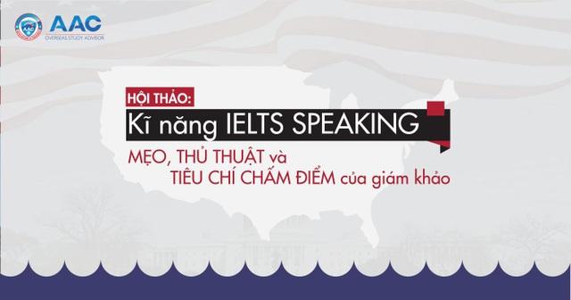 Hội thảo: Kĩ năng IELTS speaking - Mẹo, thủ thuật và tiêu chí chấm điểm của giám khảo - 1