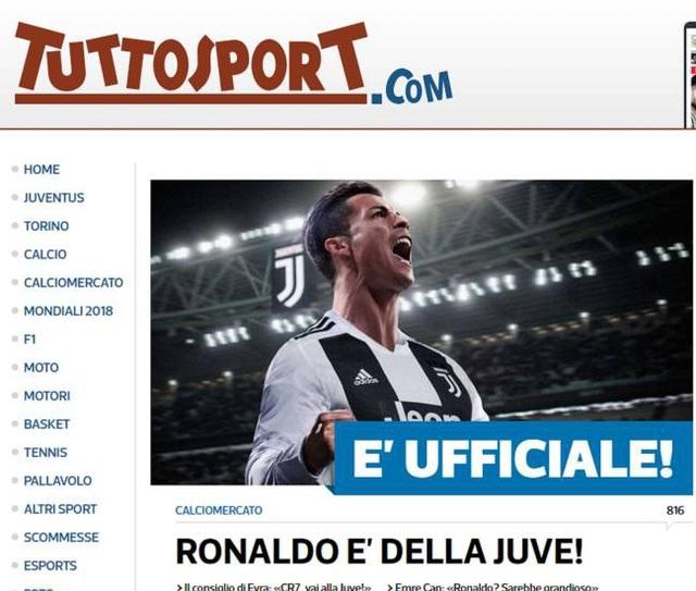 Tờ Tuttosport (thân Juventus) nổi bật với dòng tít: Chính thức: C.Ronaldo tới Juventus. Trong bài báo, tác giả nêu rõ Juventus đã trả 112 triệu euro cho Real Madrid (100 triệu euro trả trước) và C.Ronaldo sẽ nhận được mức lương 30 triệu euro/năm ở CLB thành Turin. Tờ báo này còn khẳng định CR7 sẽ ra mắt Juventus trong tuần này