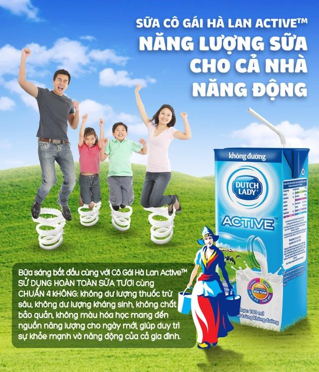 Với 3 hộp sữa Cô Gái Hà Lan ActiveTM mỗi ngày, cơ thể sẽ được đáp ứng 100% nhu cầu Canxi và bổ sung hơn 80% nhu cầu về Phốt Pho, cùng các vitamin quan trọng như B2, B12… được phối hợp một cách tốt nhất, để phát huy nguồn năng lượng sữa một cách hoàn hảo. Mẹ hoàn toàn có thể yên tâm rằng mình đã bổ sung cho cả nhà đầy đủ các khoáng chất, dưỡng chất quan trọng cho ngày dài năng động.