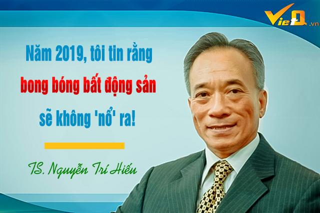 TS. Nguyễn Trí Hiếu: Năm 2019, tôi tin rằng bong bóng bất động sản sẽ không nổ ra! - 1..png