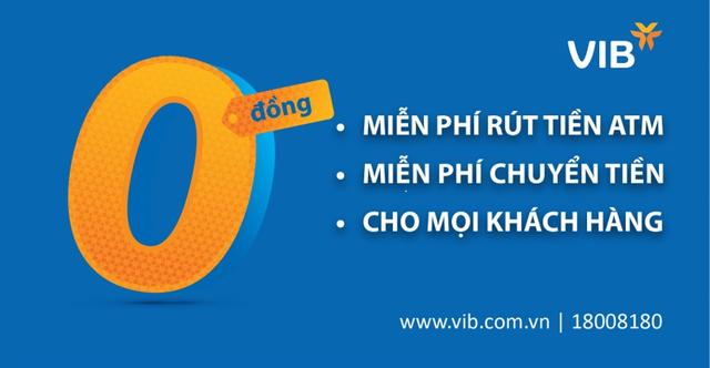 VIB miễn phí vô điều kiện toàn bộ phí rút tiền ATM và phí chuyển tiền - 1