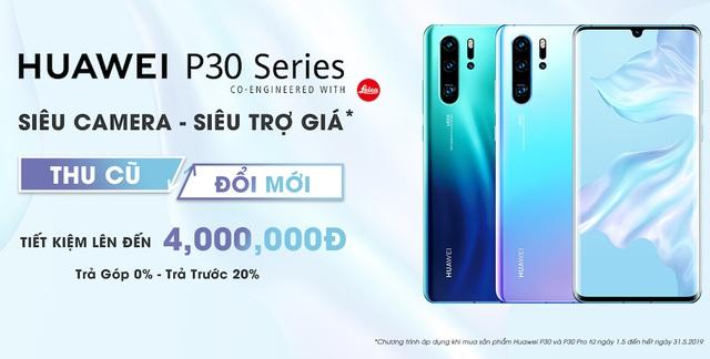 Cơ hội lên đời Huawei P30 Series với giá không tưởng - 1