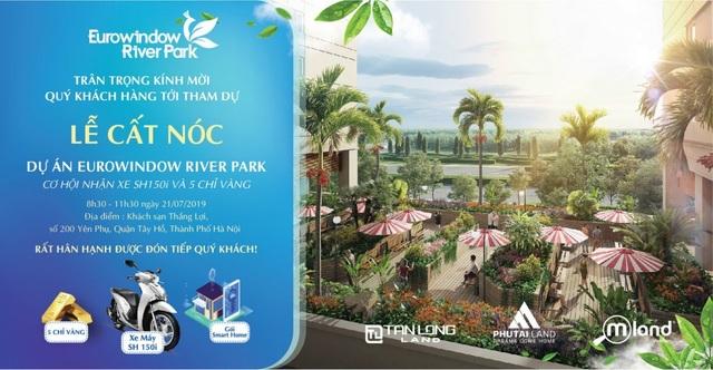 Eurowindow River Park: Tưng bừng cất nóc – rộn ràng quà tặng vào 21/7 - 1