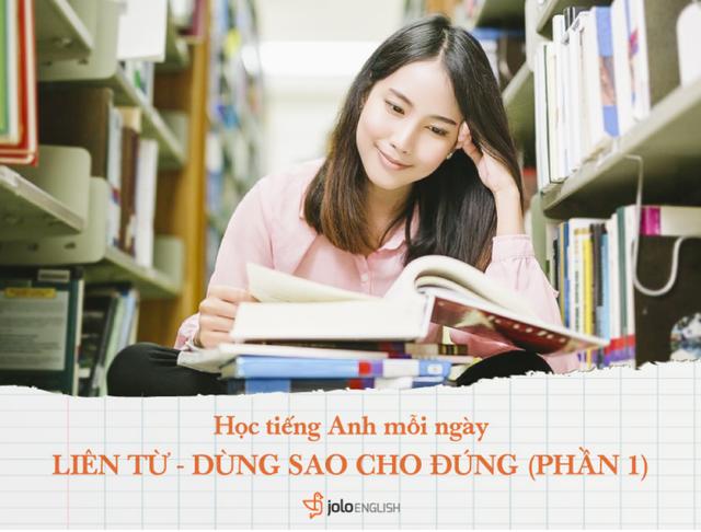 Học tiếng Anh mỗi ngày: Liên từ trong tiếng Anh - dùng sao cho đúng? - 1