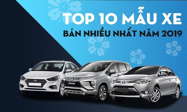 10 thương hiệu bán nhiều xe nhất Việt Nam năm 2019 - 2
