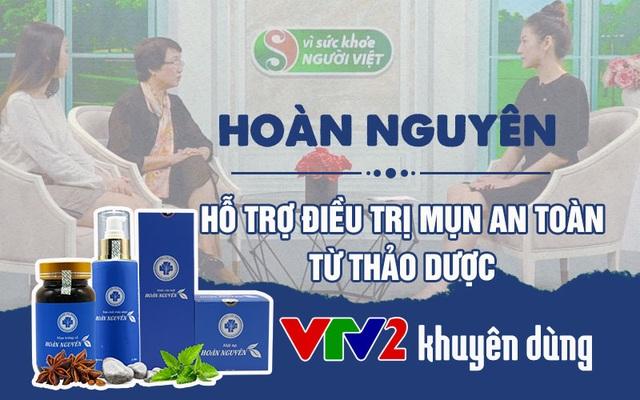 Mụn trứng cá Hoàn Nguyên - Giải pháp giảm mụn được VTV2 khuyên dùng - 1