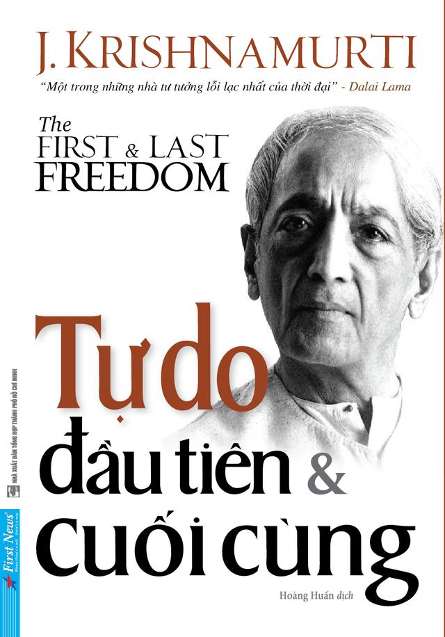 """Đọc """"Tự do đầu tiên và cuối cùng"""" để hiểu được tư tưởng của Krishnamurti - 1"""