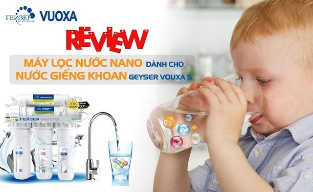 Review máy lọc nước nano dành cho nước giếng khoan Geyser Vuoxa 5 - 1