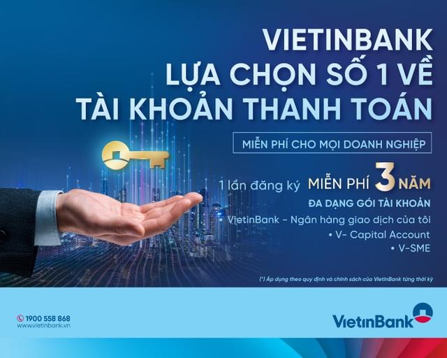 Một lần đăng ký, miễn phí ba năm cùng Gói dịch vụ tài khoản dành cho doanh nghiệp của VietinBank - 1