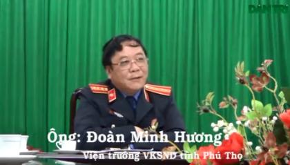 Ông Đoàn Minh Hương - Viện trưởng VKSND tỉnh Phú Thọ cho rằng