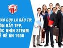 Giáo dục là đầu tư: Đòn bẩy TPP, góc nhìn STEAM về đề án 1956