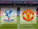 """Crystal Palace - Man Utd: """"Quỷ đỏ"""" trở lại"""