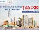 Hội thảo cùng Pace University - Top 20 ĐH Mỹ có tỷ lệ SV nhận lương cao nhất sau tốt nghiệp