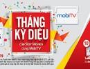 Tháng kỳ diệu của Star Movies cùng MobiTV
