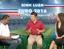 """Bình luận Euro 2016 số 16: """"Pháp sẽ thắng sát nút đối thủ khó chơi Ireland"""""""