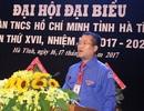Anh Nguyễn Thế Hoàn tái đắc cử Bí thư Tỉnh đoàn Hà Tĩnh nhiệm kỳ 2017 - 2022