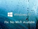 Mẹo xử lý máy chạy Windows 10 không kết nối Wi-Fi