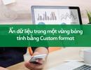 Học tin học excel: Ẩn dữ liệu trong một vùng bảng tính bằng Custom Format