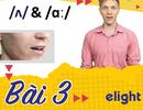 Học tiếng Anh: Luyện phát âm /ɑː/ & /ʌ/ vừa đúng vừa hay