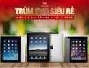 Ipad chính hãng giá chỉ từ 1 triệu, chuyện có thật ngay giữa lòng Hà Nội