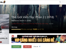 Ma trận phim lậu: Khi Internet Việt Nam là nguồn phân phối bất hợp pháp